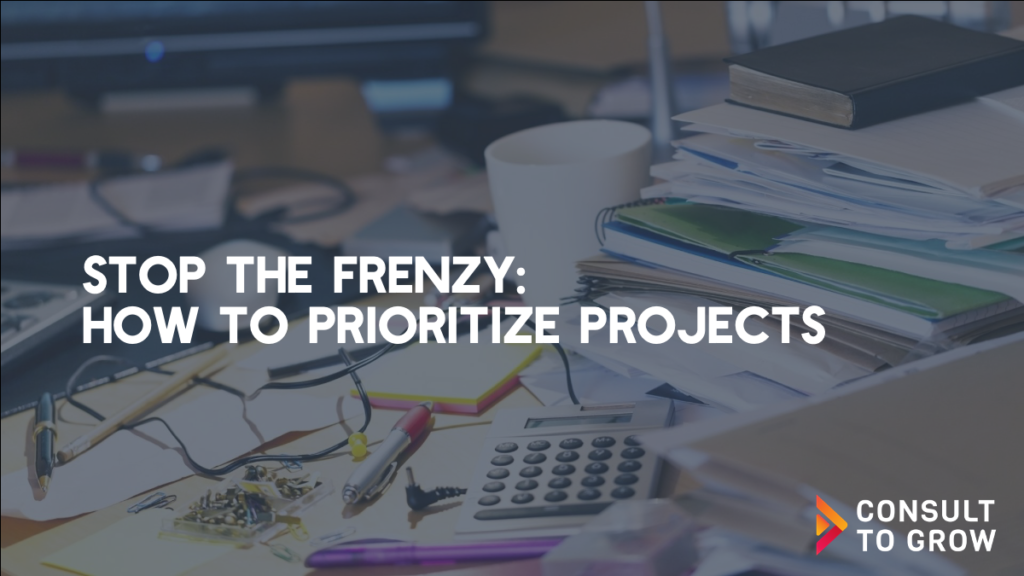 Stop the Frenzy: How to Prioritize Projects in 3 Steps